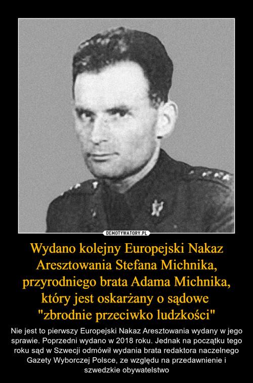 """Wydano kolejny Europejski Nakaz Aresztowania Stefana Michnika, przyrodniego brata Adama Michnika, który jest oskarżany o sądowe  """"zbrodnie przeciwko ludzkości"""""""