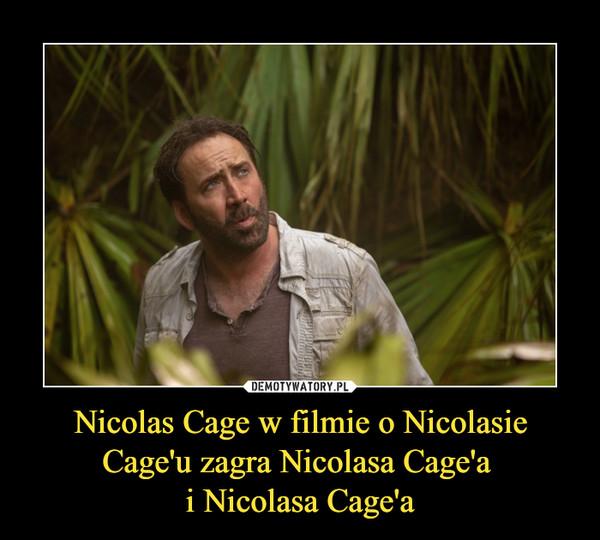 Nicolas Cage w filmie o Nicolasie Cage'u zagra Nicolasa Cage'a i Nicolasa Cage'a –