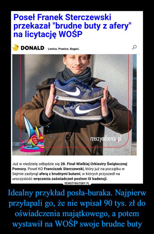 Idealny przykład posła-buraka. Najpierw przyłapali go, że nie wpisał 90 tys. zł do oświadczenia majątkowego, a potem wystawił na WOŚP swoje brudne buty