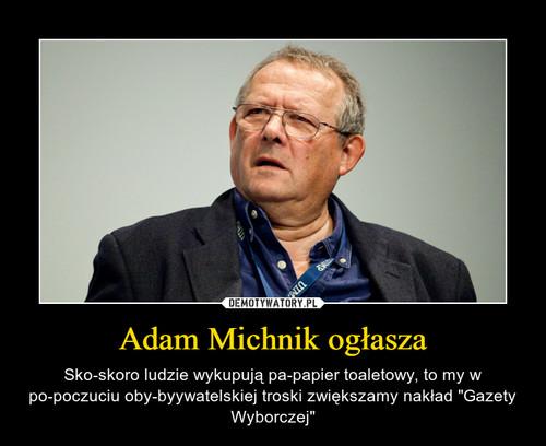 Adam Michnik ogłasza