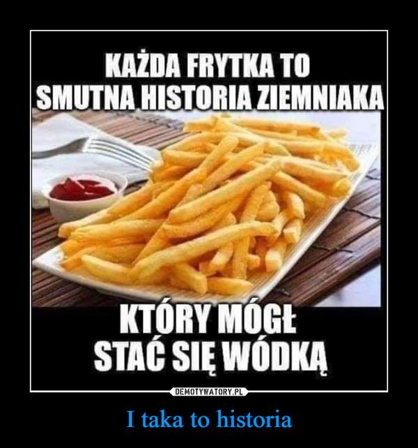 I taka to historia