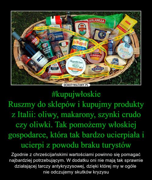 #kupujwłoskie Ruszmy do sklepów i kupujmy produkty z Italii: oliwy, makarony, szynki crudo czy oliwki. Tak pomożemy włoskiej gospodarce, która tak bardzo ucierpiała i ucierpi z powodu braku turystów