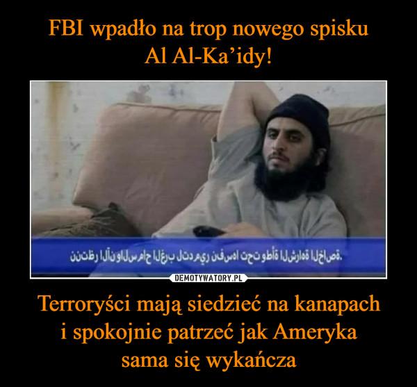 Terroryści mają siedzieć na kanapachi spokojnie patrzeć jak Amerykasama się wykańcza –