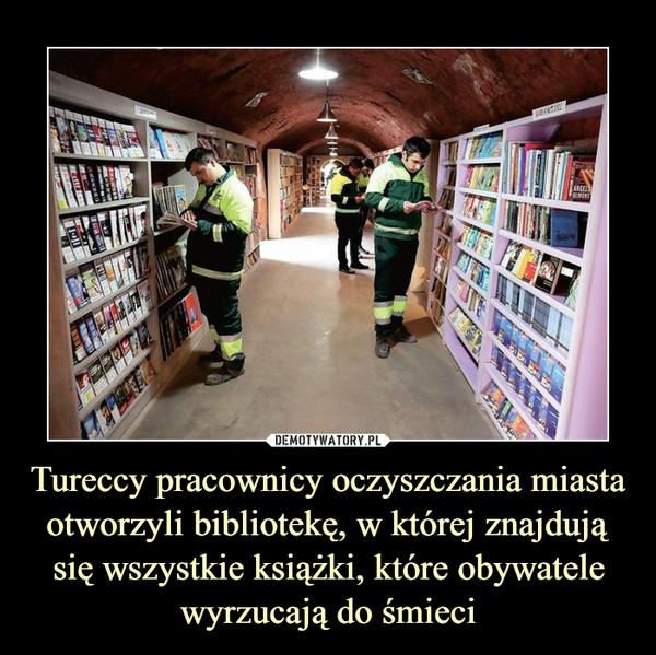 Tureccy pracownicy oczyszczania miasta otworzyli bibliotekę, w której znajdują się wszystkie książki, które obywatele wyrzucają do śmieci –