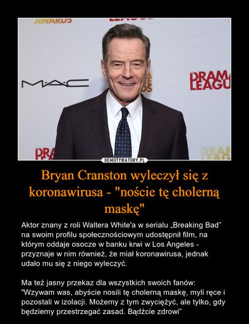 """Bryan Cranston wyleczył się z koronawirusa - """"noście tę cholerną maskę"""""""