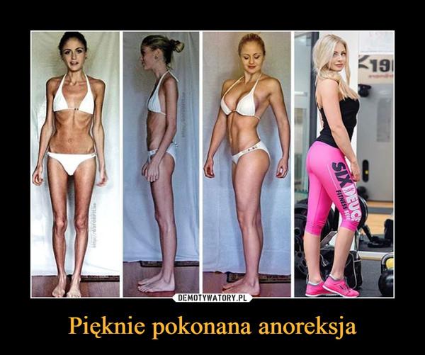 Pięknie pokonana anoreksja –