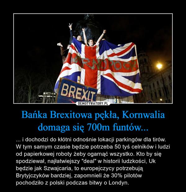 Bańka Brexitowa pękła, Kornwalia domaga się 700m funtów...