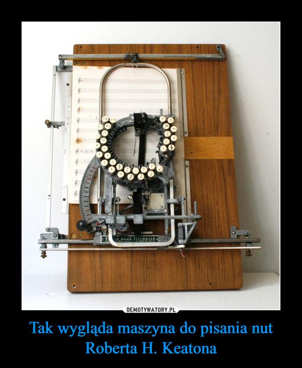 Tak wygląda maszyna do pisania nut Roberta H. Keatona –