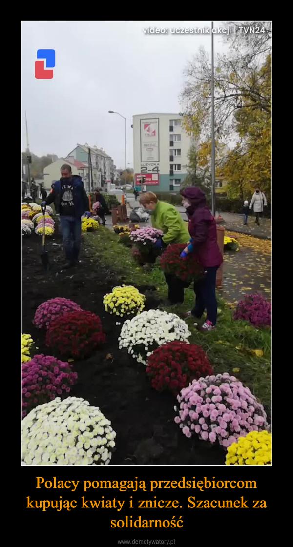 Polacy pomagają przedsiębiorcom kupując kwiaty i znicze. Szacunek za solidarność –