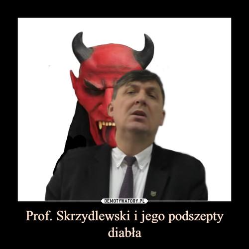 Prof. Skrzydlewski i jego podszepty diabła