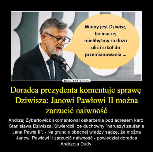 Doradca prezydenta komentuje sprawę  Dziwisza: Janowi Pawłowi II można zarzucić naiwność