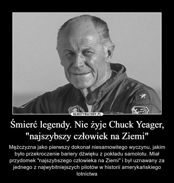 """Śmierć legendy. Nie żyje Chuck Yeager, """"najszybszy człowiek na Ziemi"""" – Mężczyzna jako pierwszy dokonał niesamowitego wyczynu, jakim było przekroczenie bariery dźwięku z pokładu samolotu. Miał przydomek """"najszybszego człowieka na Ziemi"""" i był uznawany za jednego z najwybitniejszych pilotów w historii amerykańskiego lotnictwa"""