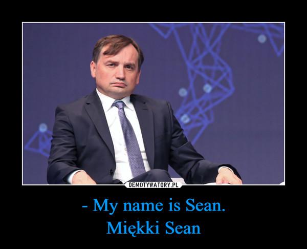 - My name is Sean.Miękki Sean –