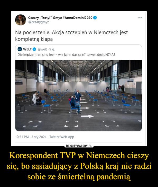Korespondent TVP w Niemczech cieszy się, bo sąsiadujący z Polską kraj nie radzi sobie ze śmiertelną pandemią –