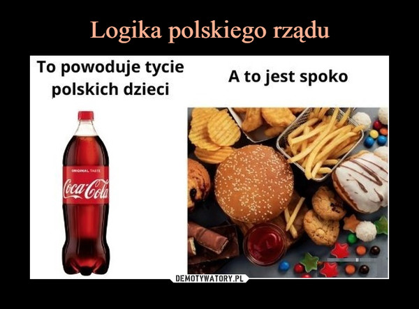–  To powoduje tycie polskich dzieci A to jest spoko