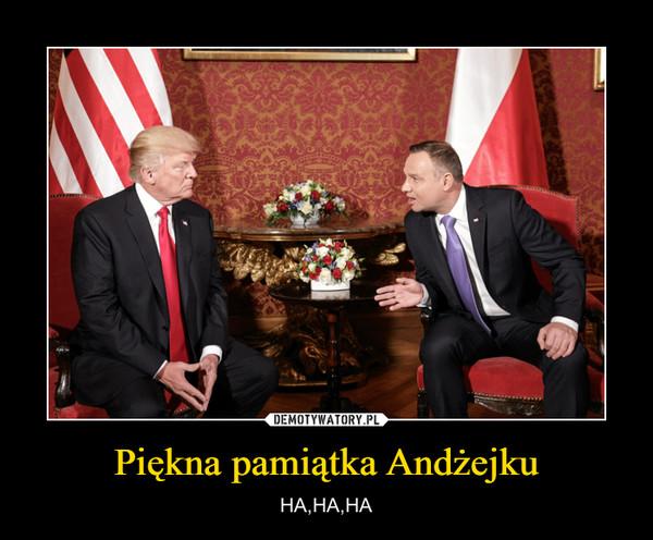 Piękna pamiątka Andżejku – HA,HA,HA