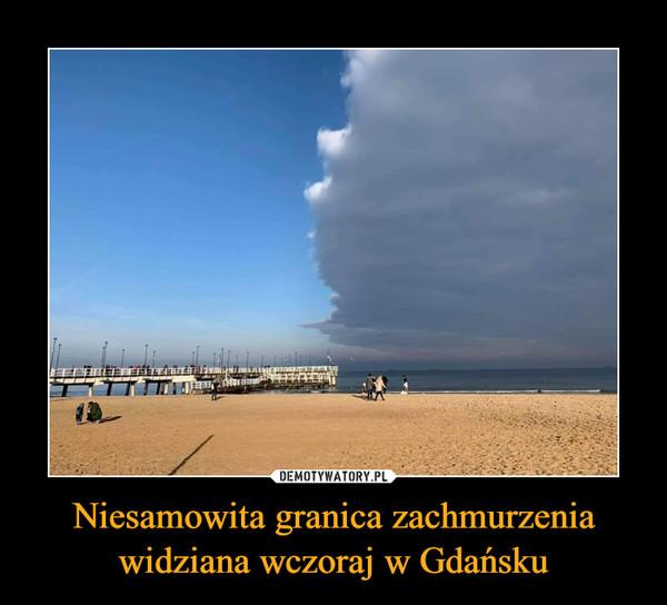 Niesamowita granica zachmurzenia widziana wczoraj w Gdańsku –