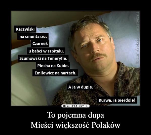 To pojemna dupaMieści większość Polaków –