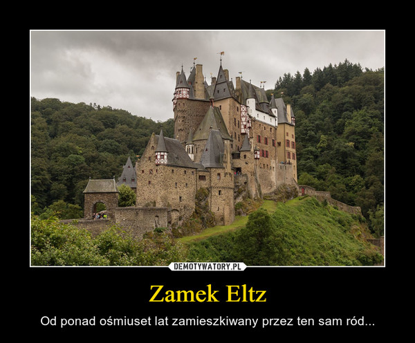 Zamek Eltz – Od ponad ośmiuset lat zamieszkiwany przez ten sam ród...