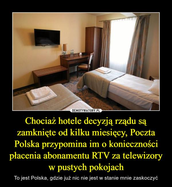 Chociaż hotele decyzją rządu są zamknięte od kilku miesięcy, Poczta Polska przypomina im o konieczności płacenia abonamentu RTV za telewizory w pustych pokojach