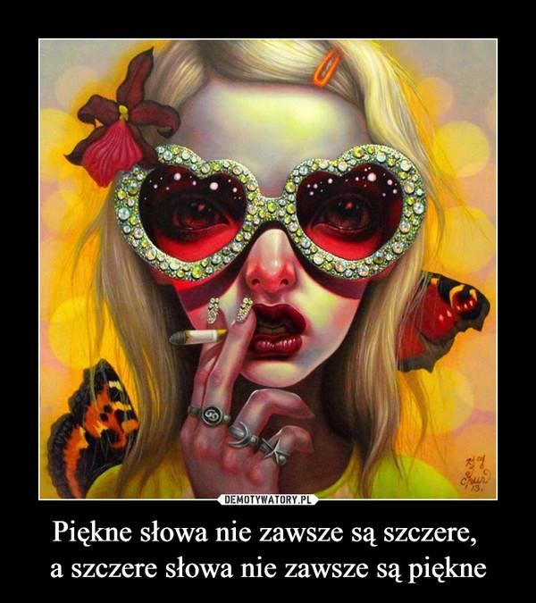 Piękne słowa nie zawsze są szczere, a szczere słowa nie zawsze są piękne –