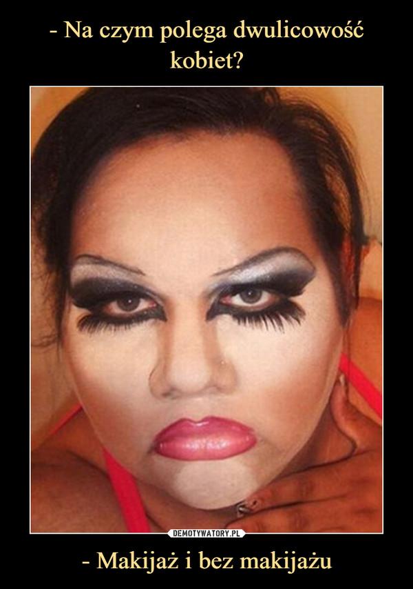 - Makijaż i bez makijażu –
