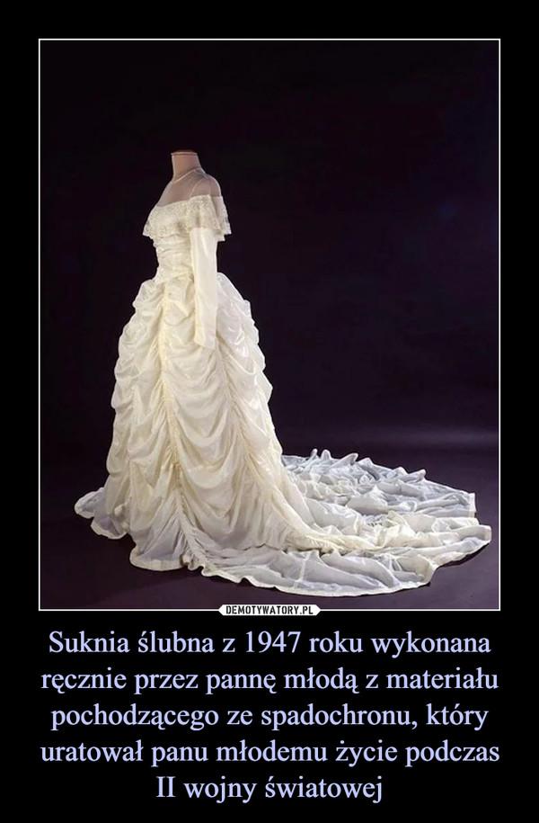 Suknia ślubna z 1947 roku wykonana ręcznie przez pannę młodą z materiału pochodzącego ze spadochronu, który uratował panu młodemu życie podczasII wojny światowej –