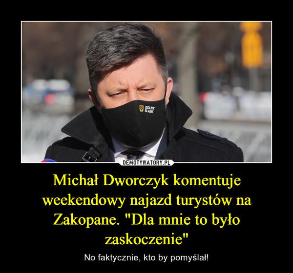 """Michał Dworczyk komentuje weekendowy najazd turystów na Zakopane. """"Dla mnie to było zaskoczenie"""" – No faktycznie, kto by pomyślał!"""