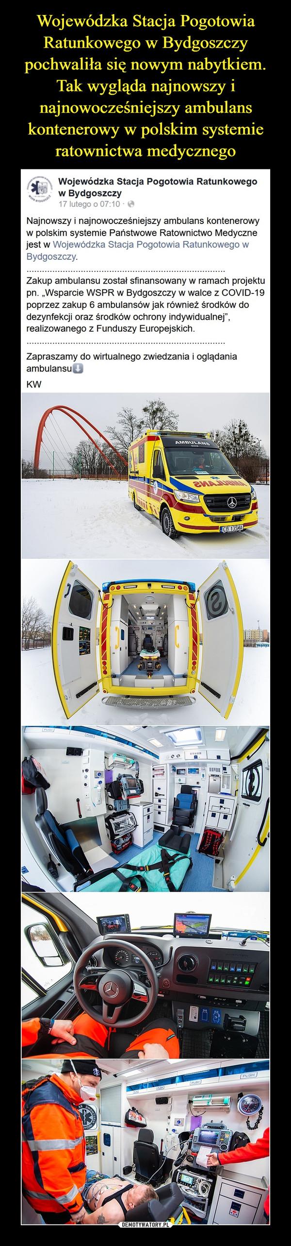 """–  Wojewódzka Stacja Pogotowia Ratunkowego w Bydgoszczy16 lutego o 23:10 ·Najnowszy i najnowocześniejszy ambulans kontenerowy w polskim systemie Państwowe Ratownictwo Medyczne jest w Wojewódzka Stacja Pogotowia Ratunkowego w Bydgoszczy..............................................................................Zakup ambulansu został sfinansowany w ramach projektu pn. """"Wsparcie WSPR w Bydgoszczy w walce z COVID-19 poprzez zakup 6 ambulansów jak również środków do dezynfekcji oraz środków ochrony indywidualnej"""", realizowanego z Funduszy Europejskich..............................................................................Zapraszamy do wirtualnego zwiedzania i oglądania ambulansu⬇️KW"""