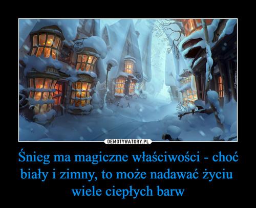 Śnieg ma magiczne właściwości - choć biały i zimny, to może nadawać życiu  wiele ciepłych barw