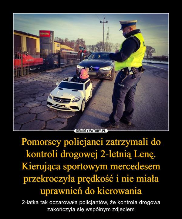 Pomorscy policjanci zatrzymali do kontroli drogowej 2-letnią Lenę. Kierująca sportowym mercedesem przekroczyła prędkość i nie miała uprawnień do kierowania – 2-latka tak oczarowała policjantów, że kontrola drogowa zakończyła się wspólnym zdjęciem