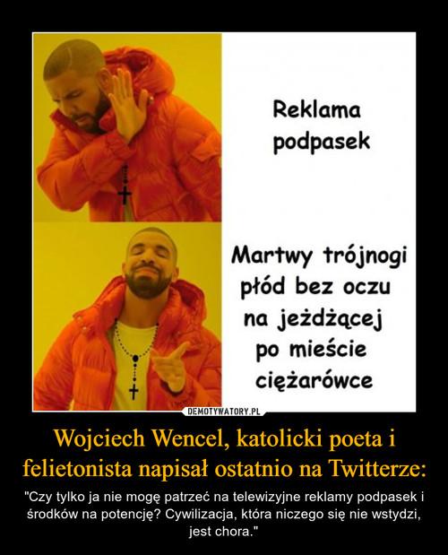 Wojciech Wencel, katolicki poeta i felietonista napisał ostatnio na Twitterze: