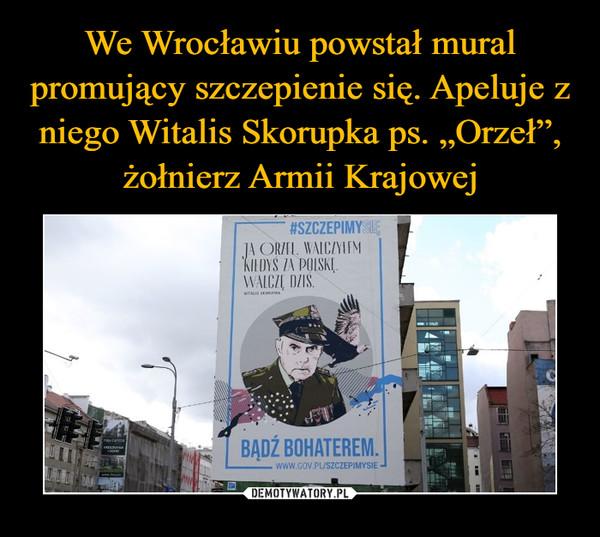 –  Ja Orzeł , walczyłem kiedyś za Polskę, walczę dziś, bądź bohaterem