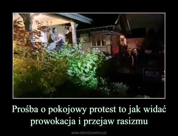 Prośba o pokojowy protest to jak widać prowokacja i przejaw rasizmu –