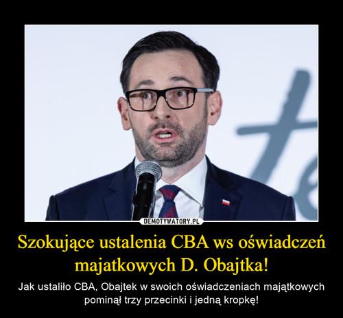 Szokujące ustalenia CBA ws oświadczeń majatkowych D. Obajtka!
