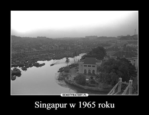 Singapur w 1965 roku –