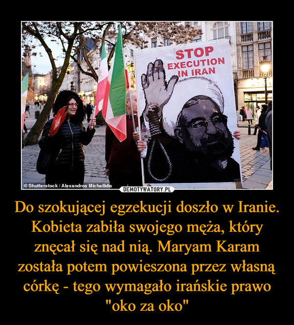 """Do szokującej egzekucji doszło w Iranie. Kobieta zabiła swojego męża, który znęcał się nad nią. Maryam Karam została potem powieszona przez własną córkę - tego wymagało irańskie prawo """"oko za oko"""" –"""