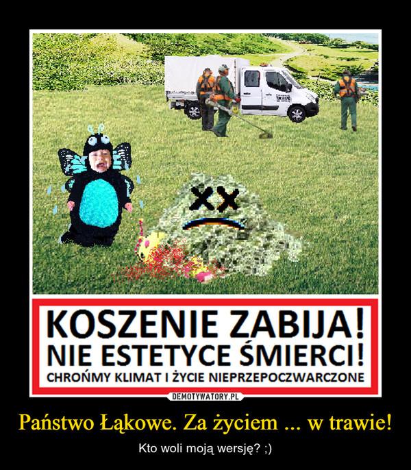 Państwo Łąkowe. Za życiem ... w trawie! – Kto woli moją wersję? ;)