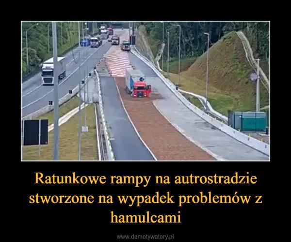 Ratunkowe rampy na autrostradzie stworzone na wypadek problemów z hamulcami –