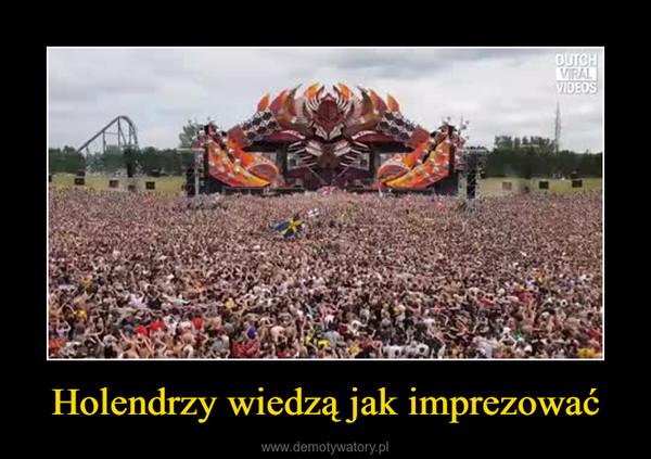 Holendrzy wiedzą jak imprezować –