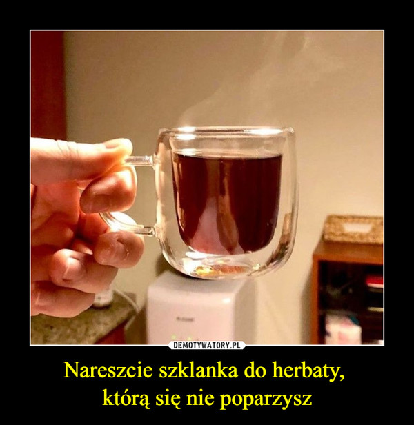 Nareszcie szklanka do herbaty, którą się nie poparzysz –
