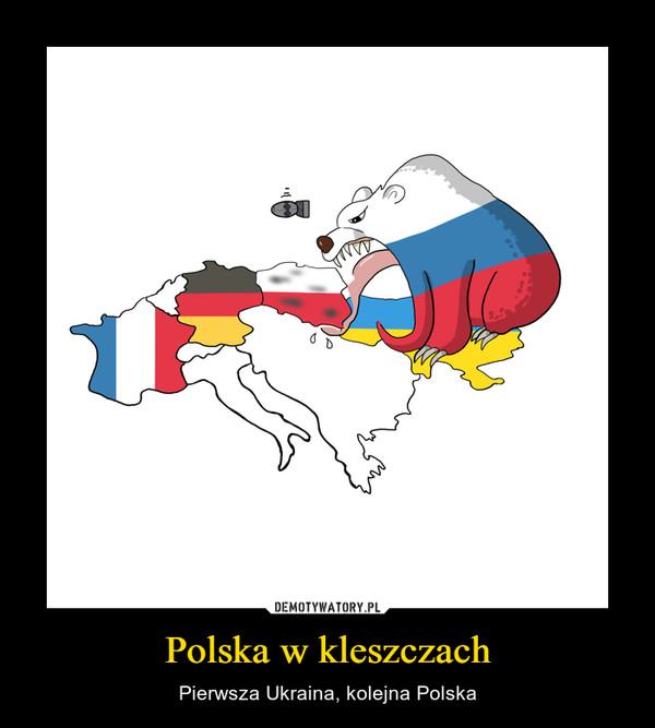 Polska w kleszczach – Pierwsza Ukraina, kolejna Polska