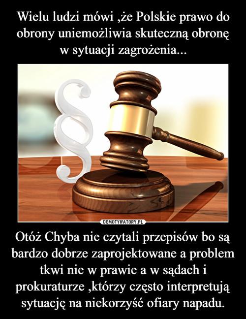 Wielu ludzi mówi ,że Polskie prawo do obrony uniemożliwia skuteczną obronę w sytuacji zagrożenia... Otóż Chyba nie czytali przepisów bo są bardzo dobrze zaprojektowane a problem tkwi nie w prawie a w sądach i prokuraturze ,którzy często interpretują sytuację na niekorzyść ofiary napadu.