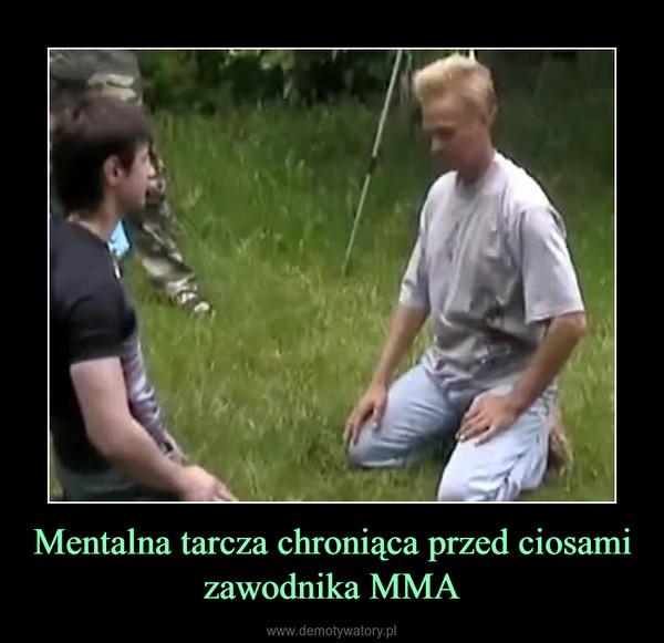 Mentalna tarcza chroniąca przed ciosami zawodnika MMA –