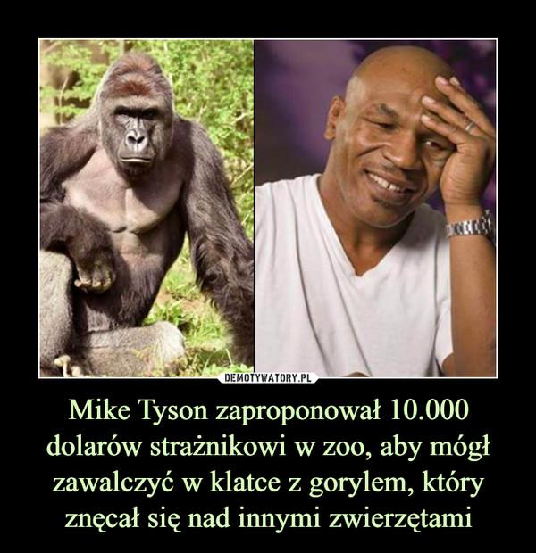 Mike Tyson zaproponował 10.000 dolarów strażnikowi w zoo, aby mógł zawalczyć w klatce z gorylem, który znęcał się nad innymi zwierzętami