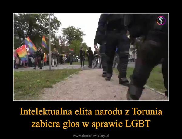 Intelektualna elita narodu z Torunia zabiera głos w sprawie LGBT –