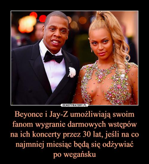 Beyonce i Jay-Z umożliwiają swoim fanom wygranie darmowych wstępów na ich koncerty przez 30 lat, jeśli na co najmniej miesiąc będą się odżywiać po wegańsku