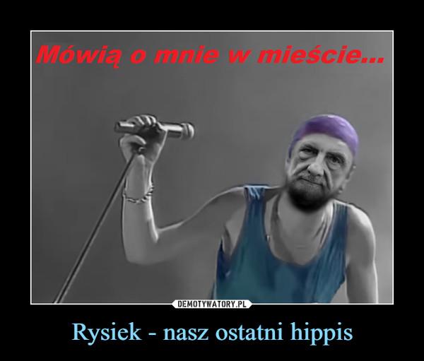 Rysiek - nasz ostatni hippis –  Mówią o mnie w mieście...