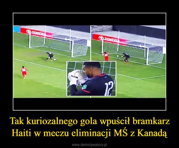 Tak kuriozalnego gola wpuścił bramkarz Haiti w meczu eliminacji MŚ z Kanadą –