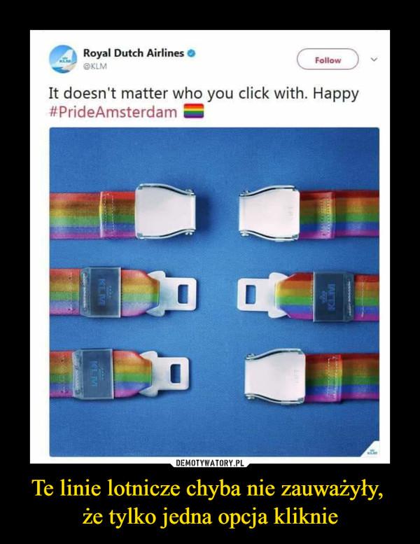 Te linie lotnicze chyba nie zauważyły, że tylko jedna opcja kliknie –  C» R°yal Dutch AiHines • C~^T)It doesiYt matter who you click with. Happy#PrideAmsterdam »